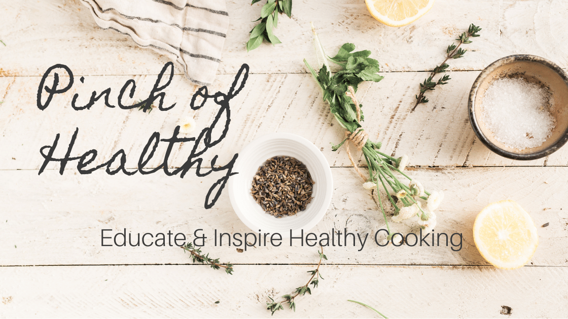 Pinch of Healthy. Educate & Inspire Healthy Cooking