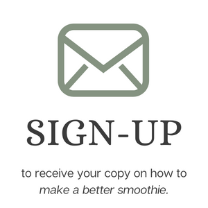Sign up to receive your copy on how to make a better smoothie.